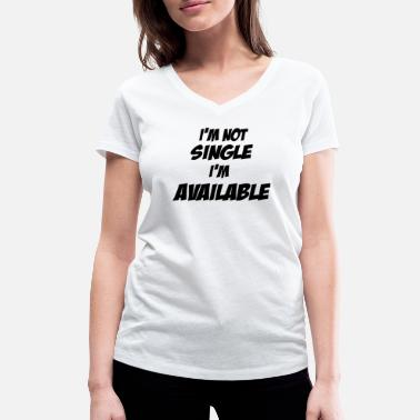 Single But Not Available I'm not single, I'm available - Women's Organic V-Neck T-Shirt by Stanley & Stella
