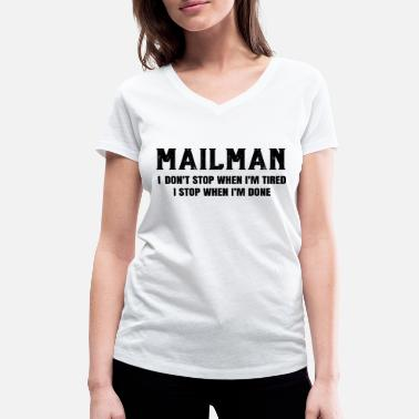 Quote Mailman Stop When Done Postman Post Mail Man - Women's Organic V-Neck T-Shirt
