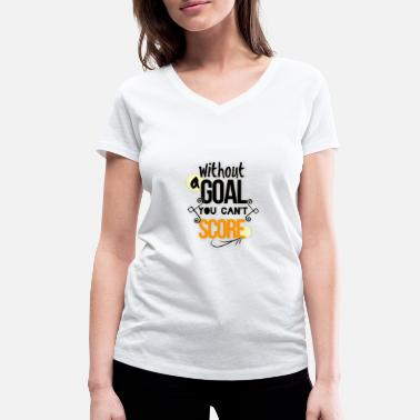 Torwand Without a goal you can't score - Frauen Bio T-Shirt mit V-Ausschnitt