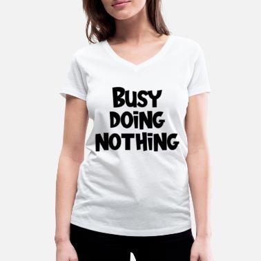 Read Busy Doing Nothing Funny - Women's Organic V-Neck T-Shirt