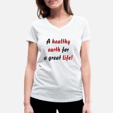 A healthy earth for a great life! - Women's Organic V-Neck T-Shirt
