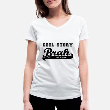 Tell It Again Cool Story Brah, tell it again - Frauen Bio T-Shirt mit V-Ausschnitt