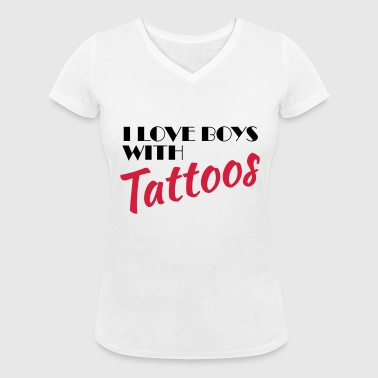 I love boys with tattoos - Women's Organic V-Neck T-Shirt by Stanley & Stella