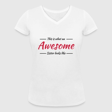This is what an awesome sister looks like - Women's Organic V-Neck T-Shirt by Stanley & Stella