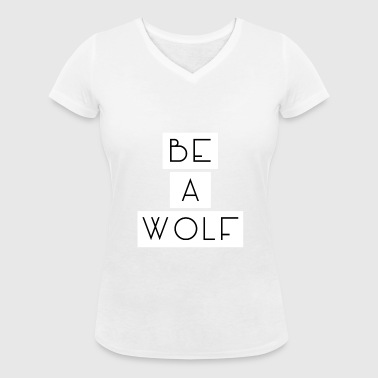 Be A Wolf - Women's Organic V-Neck T-Shirt by Stanley & Stella