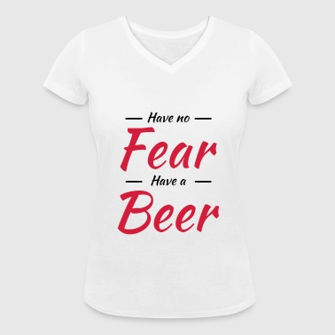 Have no fear, have a beer - Women's Organic V-Neck T-Shirt by Stanley & Stella