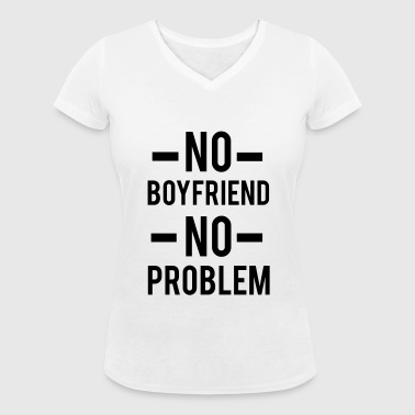 No Boyfriend - Women's Organic V-Neck T-Shirt by Stanley & Stella