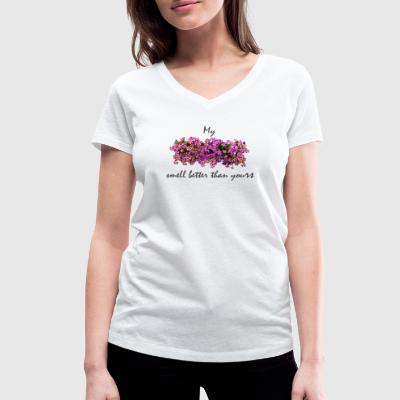 My flowers smell better than yours - Women's Organic V-Neck T-Shirt by Stanley & Stella