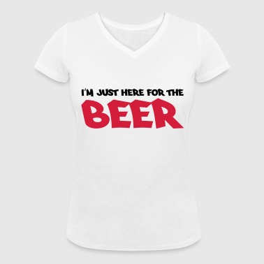 I'm just here for the beer - Women's Organic V-Neck T-Shirt by Stanley & Stella