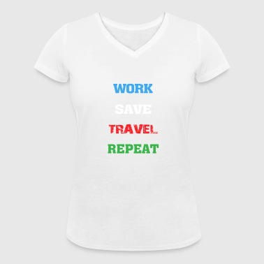 Work, Save, Travel, Repeat - Women's Organic V-Neck T-Shirt by Stanley & Stella