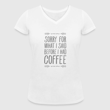 Sorry For What I Said Before I Had Coffee - Frauen Bio-T-Shirt mit V-Ausschnitt von Stanley & Stella