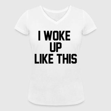 I woke up like this - Women's Organic V-Neck T-Shirt by Stanley & Stella