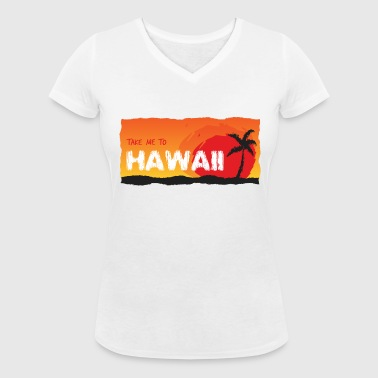 Take Me To Hawaii - Women's Organic V-Neck T-Shirt by Stanley & Stella