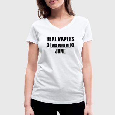 Real vapers are born in june - Women's Organic V-Neck T-Shirt by Stanley & Stella