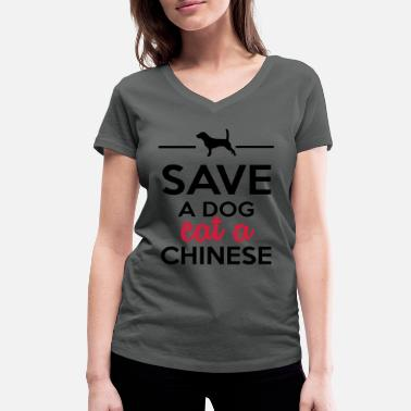 Save A Dog Eat A Chinese Dining - Save a Dog eat a Chinese - Women's Organic V-Neck T-Shirt by Stanley & Stella