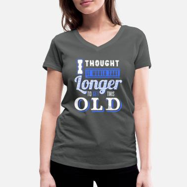 Slogan It Would Take Longer To Get This Old - Frauen Bio T-Shirt mit V-Ausschnitt