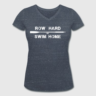 row hard or swim home (white) - Women's Organic V-Neck T-Shirt by Stanley & Stella