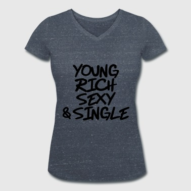 Young, rich, sexy and single - Women's Organic V-Neck T-Shirt by Stanley & Stella