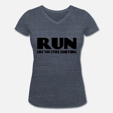 Run Like You Stole Something Run like you stole something - Women's Organic V-Neck T-Shirt by Stanley & Stella