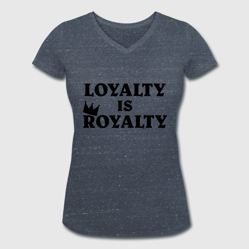 Loyalty is Royalty - Women's Organic V-Neck T-Shirt by Stanley & Stella