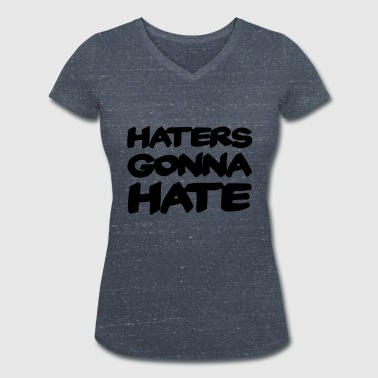 Haters gonna hate - T-shirt bio col V Stanley & Stella Femme