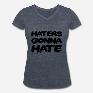 Haters Gonna Hate Haters gonna hate - Vrouwen bio T-shirt met V-hals van Stanley & Stella