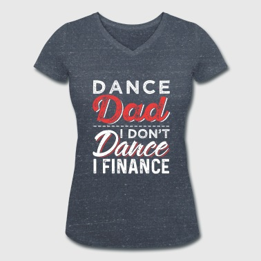 Dance Dad I Don't Dance I Finance - Women's Organic V-Neck T-Shirt by Stanley & Stella