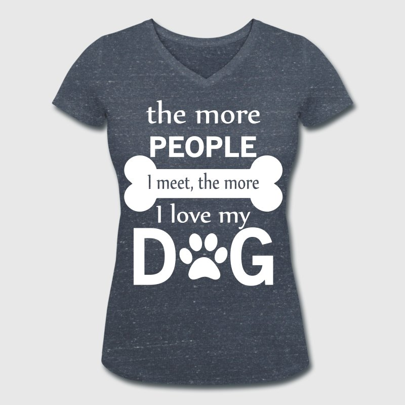 The More People I Meet The More I Love My Dog - Women's Organic V-Neck T-Shirt by Stanley & Stella