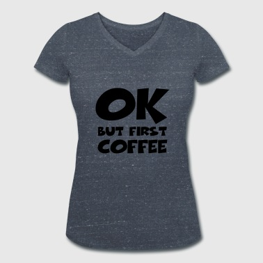 Okay, but first coffee - T-shirt ecologica da donna con scollo a V di Stanley & Stella