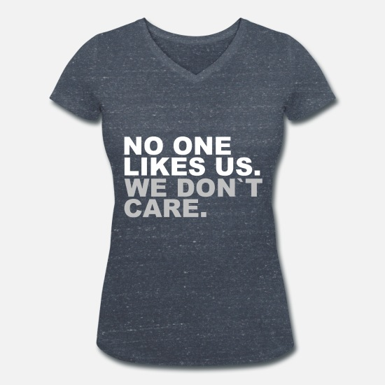Stars And Stripes T-Shirts - No one likes us. We don t care. Nobody likes us. - Women's Organic V-Neck T-Shirt heather navy
