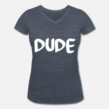Dude Love dude - Women's Organic V-Neck T-Shirt by Stanley & Stella