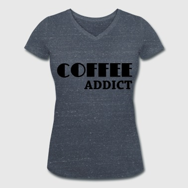 Coffee Addict - Women's Organic V-Neck T-Shirt by Stanley & Stella