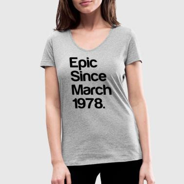 EPIC since March 1978 birth day 40 years-gift - Women's Organic V-Neck T-Shirt by Stanley & Stella