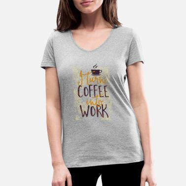 Will Work For Coffee I coffee into work turn work coffee addicted - Women's Organic V-Neck T-Shirt by Stanley & Stella
