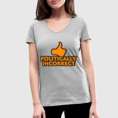 Incorrect politically incorrect - Women's Organic V-Neck T-Shirt by Stanley & Stella