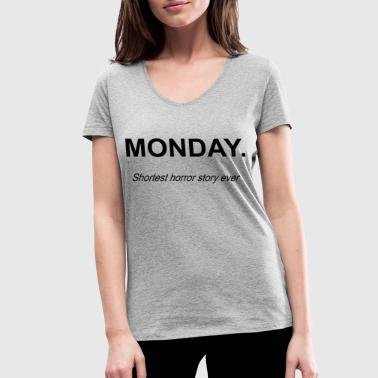 MONDAY - shortest horror story ever - Women's Organic V-Neck T-Shirt by Stanley & Stella