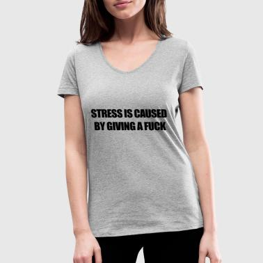 STRESS IS CAUSED BY GIVING A FUCK - Women's Organic V-Neck T-Shirt by Stanley & Stella