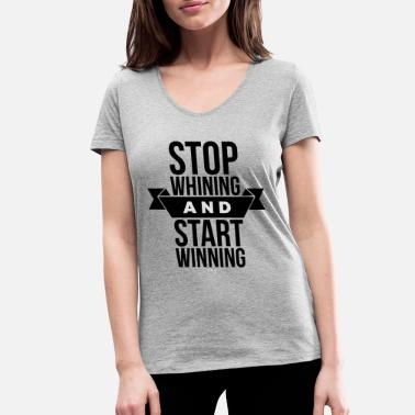 Winning Stop whining and start winning - Maglietta con scollo a V donna