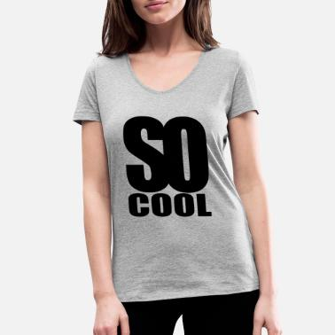 So Cool so cool - Women's Organic V-Neck T-Shirt