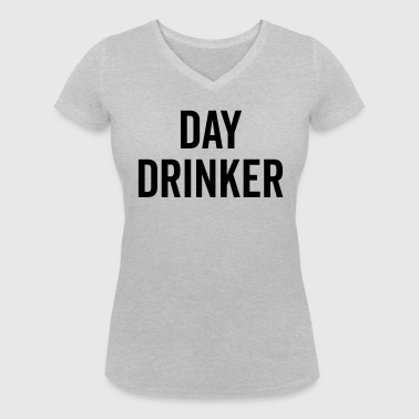Day Drinker Funny Quote - Women's Organic V-Neck T-Shirt by Stanley & Stella
