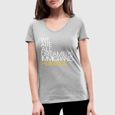We Are All Dreamers Immigrants Humans -Anti Racism - Frauen Bio-T-Shirt mit V-Ausschnitt von Stanley & Stella