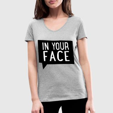 2541614 15751374 in your face - Women's Organic V-Neck T-Shirt by Stanley & Stella