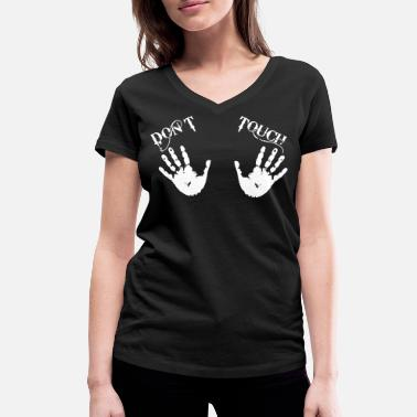 Dont Touch Dont touch - Women's Organic V-Neck T-Shirt