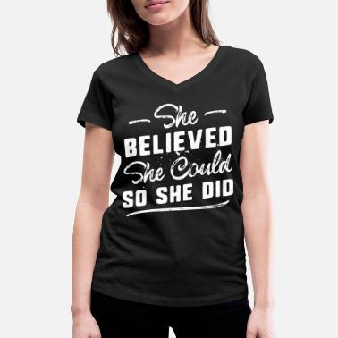 She She Believed She Could So She Did - Women's Organic V-Neck T-Shirt by Stanley & Stella