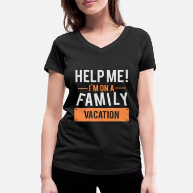 Family Trip Help me! Gift family trip vacation family - Women's Organic V-Neck T-Shirt by Stanley & Stella