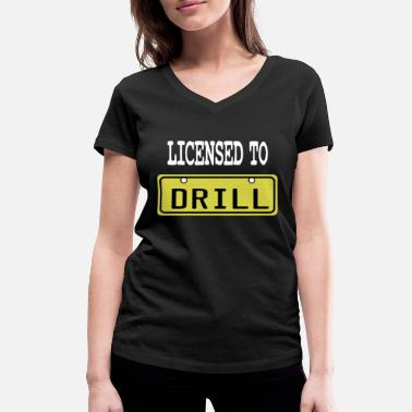 Drill Sergeant Funny Drill Tshirt Designs LICENSED TO DRILL - Women's Organic V-Neck T-Shirt by Stanley & Stella
