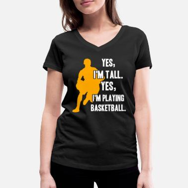 Basketball Is My Life Basketball Sports Yes I'm Tall Yes I'm Playing - Women's Organic V-Neck T-Shirt by Stanley & Stella