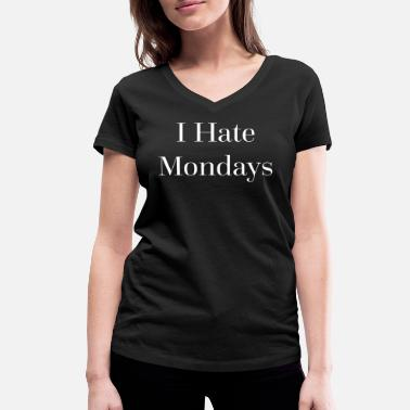 Monday Quote I Hate Mondays Funny Quote - Women's Organic V-Neck T-Shirt by Stanley & Stella
