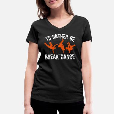 Break-dance Divertente Preferirei essere Break Dance - T-shirt ecologica da donna con scollo a V di Stanley & Stella