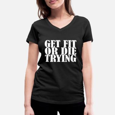 Get Fit or die Tryin - Women's Organic V-Neck T-Shirt by Stanley & Stella